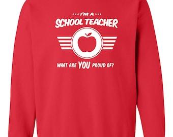 I'm a school teacher what are you proud of sweatshirt Career sweatshirt Job tee Job pride sweatshirt Job pride sweatshirt occupation B-504