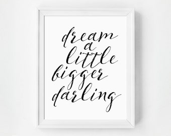 Dream a Little Bigger Darling Print, Inspirational Print, Minimalist Bedroom Decor, Kids Wall Art, Typographic Quote, Black and White Art