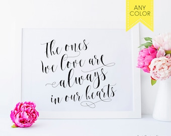 The ones we love ALWAYS in HEARTS Wedding memorial table Memorial sign Memorial quotes In memory of sign Wedding rememberance sign
