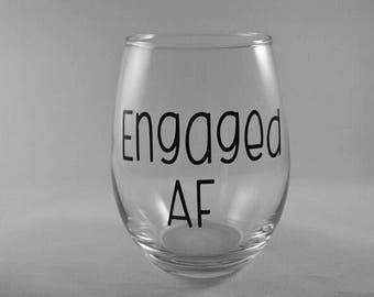 Engaged AF wine glass / I'm engaged / engagement gift / bride / gift under 15