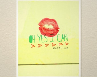 Oh Yes I Can // Typographic Print, Inspirational Quote, Digital Print, Giclee, Art Poster, Lips, Kiss, Empowered Dorm Decor, For Her, Girl