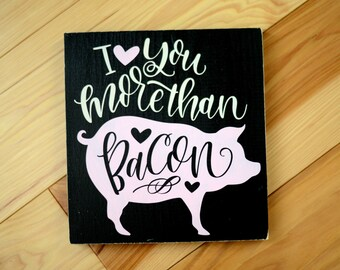 Bacon Sign - Wood Sign - Bacon Wood Sign - Bacon Gift - Kitchen Sign - Kitchen Decor - Kitchen Gift - I love you more than bacon -