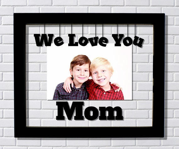We Love You Mom Frame - Mother\'s Day - Floating Frame - Photo ...