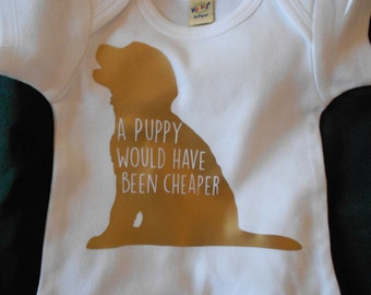A Puppy Would Have Been Cheaper - Baby Bodysuit ONESIES ® Brand Baby Bodysuit - Baby shower Gift - Funny Saying Bodysuit