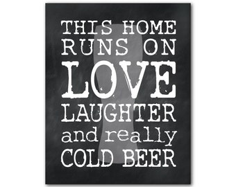 Wall Art - This home runs on love laughter and really cold beer PRINT - Unique decoration for Man Cave, Kitchen, College dorm - gift for him
