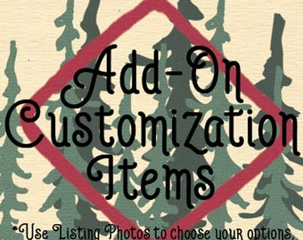 Add-On Customization Items - Use the photos provided to choose customization type, font, and color.
