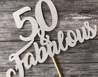 Fifty and Fabulous  Birthday Cake Topper - 50 and Fabulous  Birthday Topper, Cake Topper, Birthday