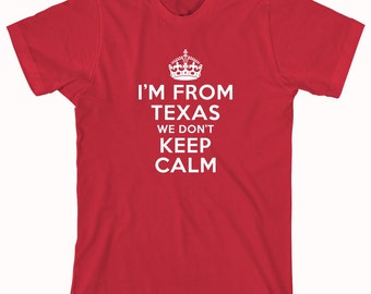 I'm From Texas We Don't Keep Calm Shirt - texas shirt, keep calm, texas pride - ID: 302