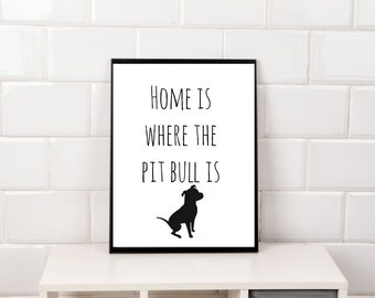 Home is Where the Pit Bull is Digital Print Instant Download in 3 Sizes