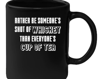 Whiskey - Rather Be Someone's Shot Of Whiskey 11 oz Black Coffee Mug