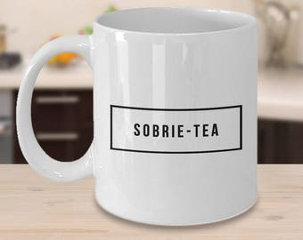 Funny Sobriety Gift for Men and Women - Sobrie-Tea Mug Ceramic Coffee Cup One Year Sober Sobriety Anniversary Gift - Sober Recovery Gifts