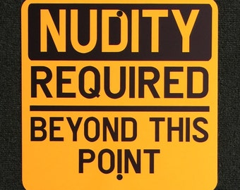 Nudity Required Beyond This Point 12 inch by 12 inch metal Sign.