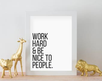 Work Hard and Be Nice to People Printable Art - DIGITAL DOWNLOAD - Be Kind Poster - Motivational Quote Print - Office Decor - Home Decor