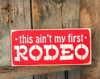 This Ain't My First Rodeo Wood Sign - Country Western Art - Cowboy Party Decor - Birthday Present - Rustic Wall Plaque - Cowgirl Quote