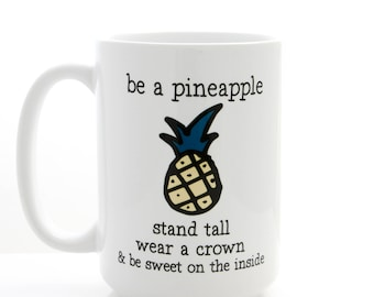 Motivational Mug. Be a Pineapple. Stand Tall, Wear a Crown, & Be Sweet On the Inside. Coffee Cups by Milk and Honey.
