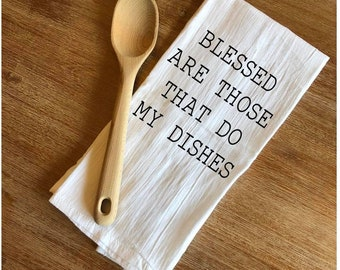 Funny Kitchen Towel - Linen - Floursack - Blessed are those that do my dishes