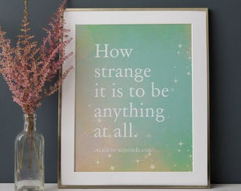 Alice in Wonderland quote, how strange it is to be anything at all, nursery art, kids art, whimsical print, alice in wonderland quote print