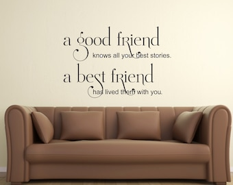 A Good Friend Knows All Best Stories. A Best Friend Has Lived Them With You... vinyl wall decal