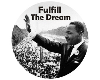 Fulfill the Dream - Martin Luther King, Jr. - Human Rights / Anti-Racism Button / Pinback or Magnet