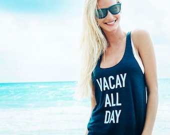 Vacay All Day - Funny Vacation Shirts - Beach Cover Up - Vacation Mode Tank - Spring Break Tank Tops - Beach Vacation Gifts - Cruise Tanks