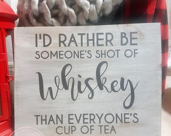 I'd rather be someones shot of whiskey, Rustic Wood Sign, Farmhouse, Monogram, wedding, gift, wood sign, home decor, decor, sign, wood