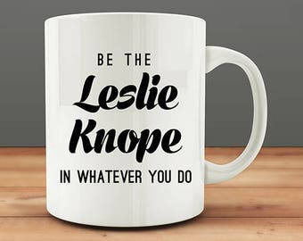 Coworker Gift, Be The Leslie Knope In Whatever You Do Coffee Mug (M53-rts)