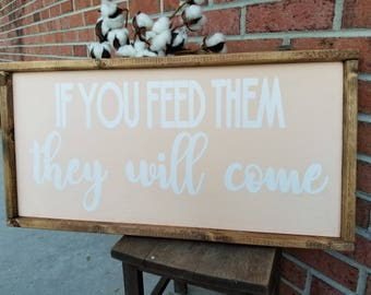 If You Feed Them They Will Come framed sign