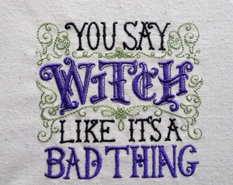 You say witch like its a bad thing, decorative embroidered home decor wall hanging, pagan, witchcraft, wicca embroidery
