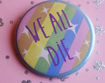 "Pastel Rainbow ""We All Die"" Pin"