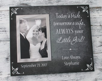 Today a bride tomorrow a wife always your little girl, forever your little girl, parent wedding gift, personalized picture frame, CAN-309