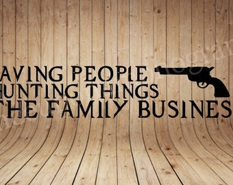 Saving People Hunting Things The Family Business Cut File - Supernatural Cut File - Cricut File - SVG - DXF - PNG