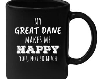 Great Dane - My Great Dane Makes Me Happy, You Not So Much 11 oz Black Coffee Mug