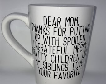 Coffee Cup for mom - Dear mom, thank you for putting up with my siblings. Love your favorite - Gift for mom - Mother's Day Gift