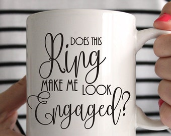 Does this ring make me looked enganged? Engagment Announcement Mug, Bride to be mug,Coffee Mug, Gift for her, Engagement Party Gift, Bride