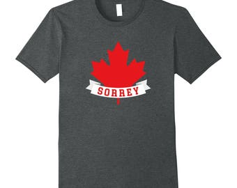 Gift For Canadian - Canadian T Shirt - Canadian Tee - Funny Canadian Shirt - Sorrey Shirt - Red Maple Leaf Sorrey