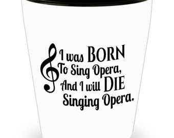 Opera  Shot Glass - Born to sing Opera - SET OF 3: 1.5 oz Ceramic Shot Glass Made In The USA