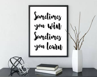 Printable Poster, Wall Art, Sometimes You Win Sometimes You Learn,  Typography, Inspirational Poster, Printable Quote, Motivational Art
