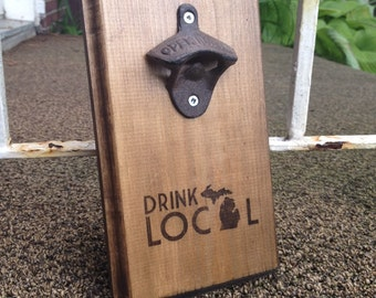 Wall Mount Bottle Opener Rustic - Michigan Drink Local, Fathers Day Gift