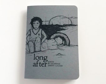 Long After - Poems and Drawings by Jeremy Gaulke