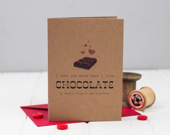 I Love More Than Chocolate Card - Humorous Valentines Card - Chocolate Lover - Card for her - Card for him