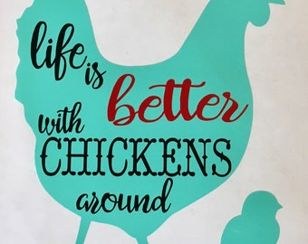 Life is Better with Chickens -  Vinyl, Decal, Vinyl Decal, Car Decal, Laptop Sticker, Window, Bumper, Sticker