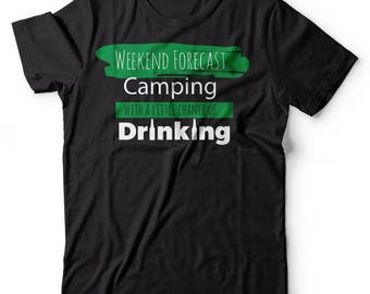 Weekend Forecast Camping With A Little Chance Of Drinking Fashion Funny T-shirt