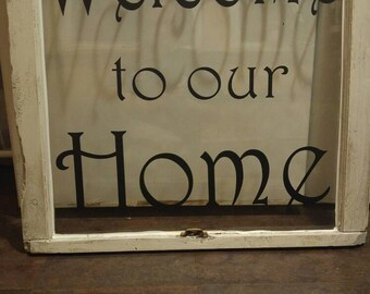 Welcome to our Home Vintage Window Sign Housewarming Gift Deck or Porch Decor Living or Family Room Decor