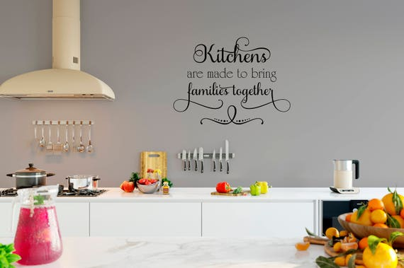 Kitchens are Made to Bring Families Together Vinyl Wall Decal Decor