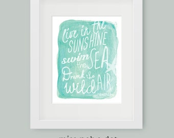 Live in the Sunshine Swim the Sea Drink the wild air - beach watercolor art print