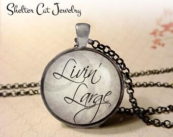 "Livin' Large Necklace - 1-1/4"" Circle Pendant or Key Ring - Handmade Wearable Photo Art Jewelry - Happy, Motivation, Inspiration, Life, Gift"