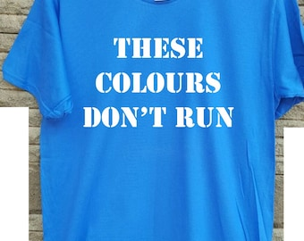 These Colours Don't Run T-Shirt - Football, Ultra, Hooligan, Various Colours