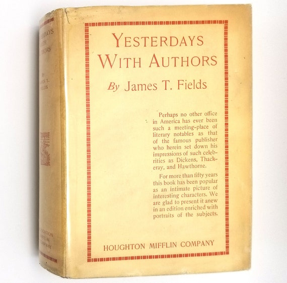 Yesterdays With Authors by James T. Fields 1925 Hardcover HC w/ Rare Dust Jacket DJ - Houghton Mifflin - Literary Icons
