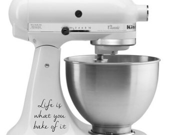 Life Is What You Bake Of It KitchenAid Stand Mixer Decal