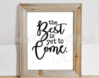 The Best Is Yet To Come Digital Print Instant Art INSTANT DOWNLOAD Printable Wall Decor - svg - quote cut file - uplifting quotes